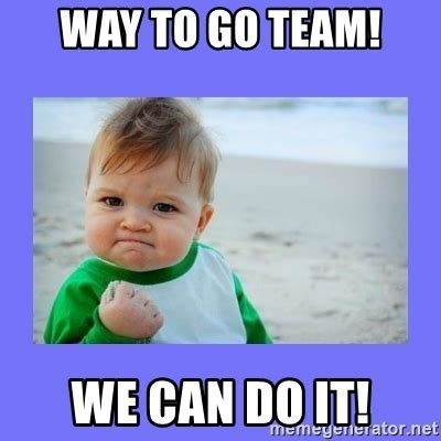 Way To Go Meme - way to go team we can do it baby fist meme generator