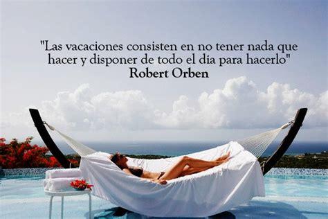 10 inspiradoras frases sobre las vacaciones http www