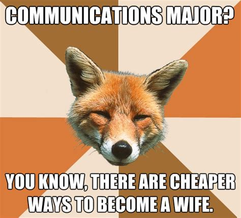 Communication Major Meme - communications major you know there are cheaper ways to b