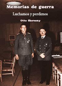 luchamos y perdimos 8470020285 memorias vive peligrosamente luchamos y perdimos otto skorzeny librer 237 a argentina