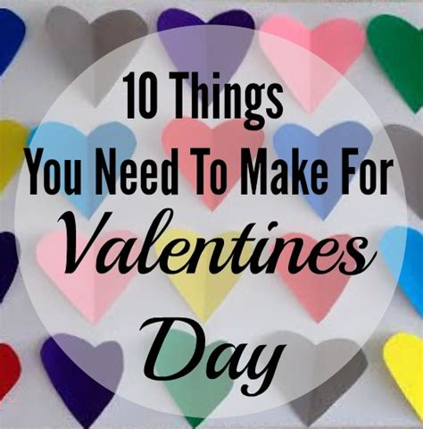 things to make him for valentines day 10 things you need to make for s day