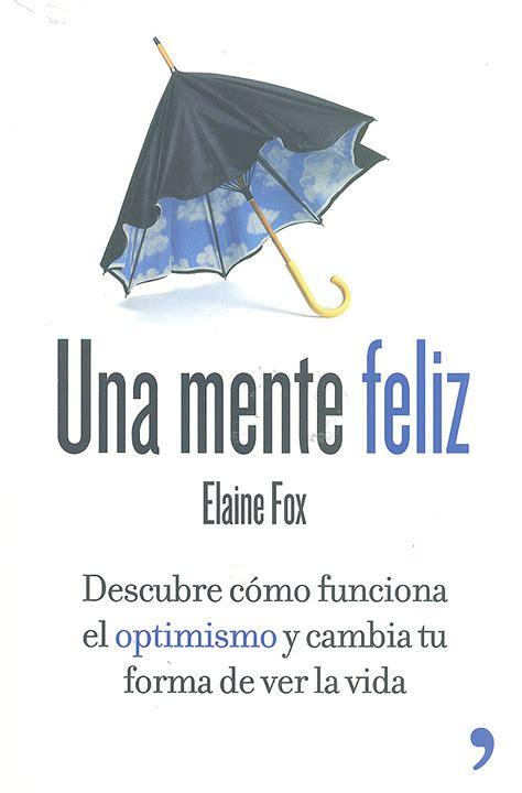 imagenes de optimismo a la vida una mente feliz descubre como funciona el optimismo y