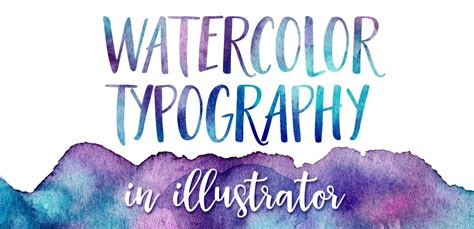watercolor typography tutorial how to create watercolor typography in illustrator every