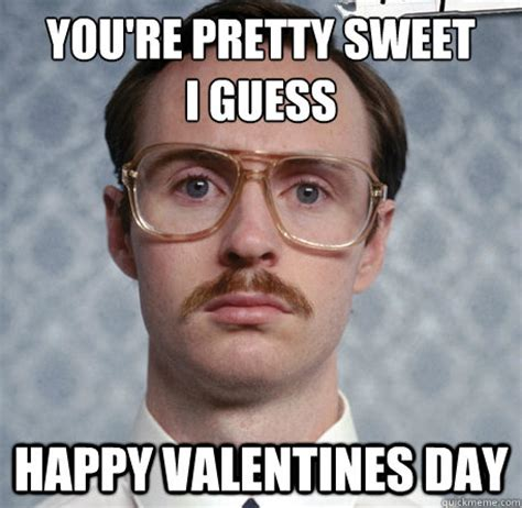 Happy Valentines Day Meme - you re pretty sweet i guess happy valentines day kip
