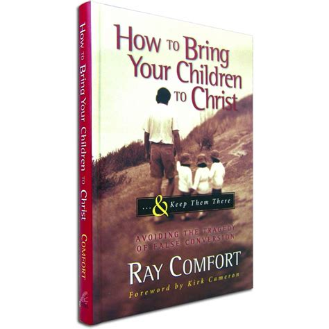 bring comfort how to bring your children to christ ray comfort paperback