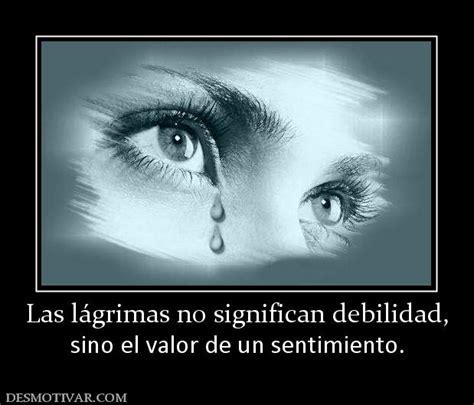 las lgrimas de claire desmotivaciones las l 225 grimas no significan debilidad sino el valor de un sentimiento