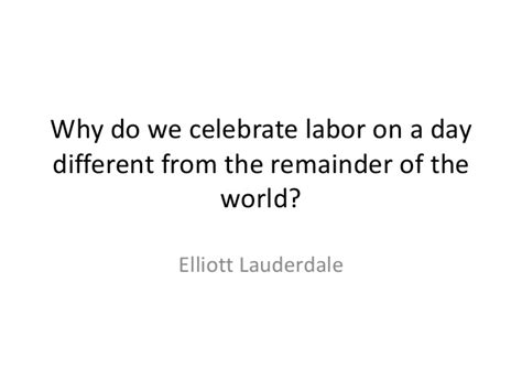 why do we celebrate why do we celebrate labor day on the wrong day