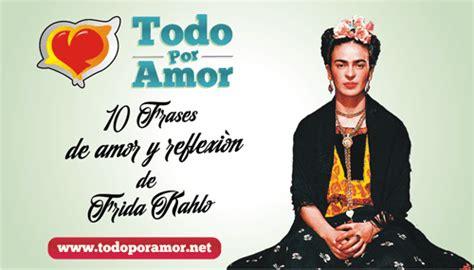 imagenes de reflexion de frida kahlo 10 frases de amor y reflexion de frida kahlo todo por amor