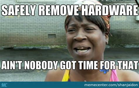 Ain T Nobody Got Time For That Meme Generator - ain t nobody got time for dat by shanjaidon meme center