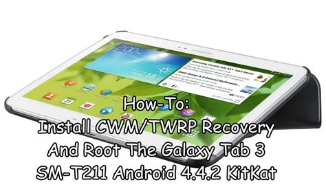 how to root android 4 4 2 how to install cwm twrp recovery and root the galaxy tab 3 sm t211 android 4 4 2 kitkat