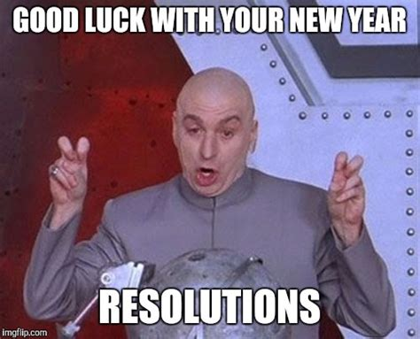 New Years Resolution Meme - new year resolution good luck imgflip