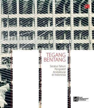 tegang bentang seratus tahun perspektif arsitektural di indonesia by pusat dokumentasi