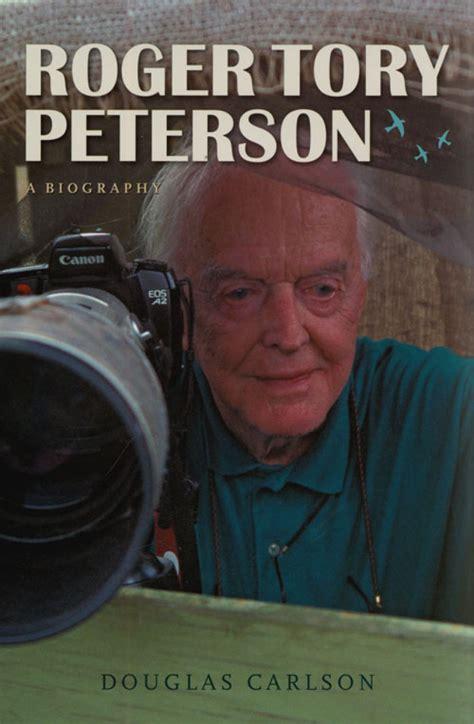 peterson a biography books roger peterson a biography douglas carlson nhbs