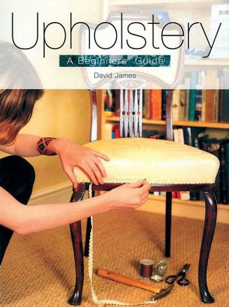 libro upholstery a beginners guide upholstery a beginners guide by david james paperback barnes noble 174