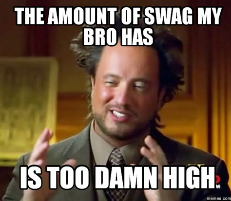 Bro Meme - the amount of swag my bro has is too damn high