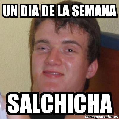 Crear Un Meme - meme stoner stanley un dia de la semana salchicha 1371797