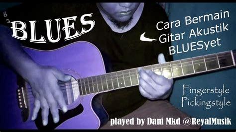 cara bermain gitar akustik petikan belajar gitar akustik 2 cara bermain blues finger