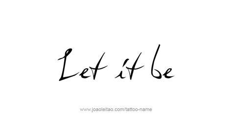 quot let it be quot tattoo phrase designs page 4 of 5 tattoos