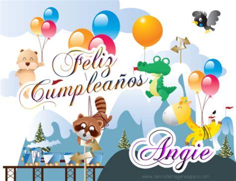 imagenes feliz cumpleaños angie im 225 genes de cumplea 241 os para felicitaciones con nombres