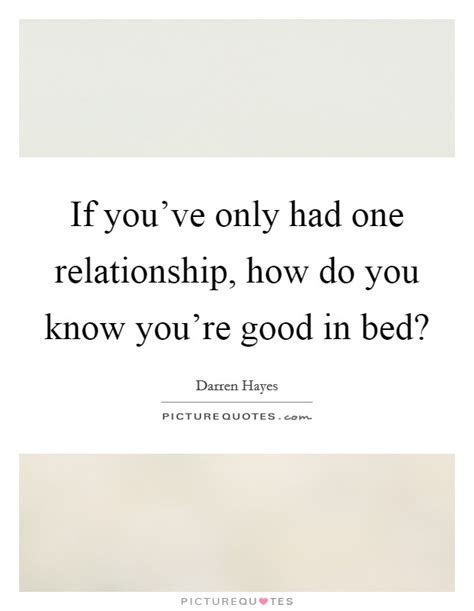 how to know if your good in bed if you ve only had one relationship how do you know you