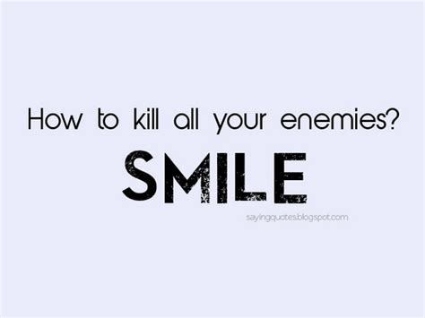 how to your to smile quotes smile at your enemies quotesgram