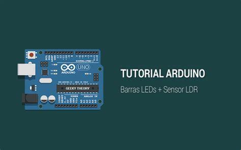 tutorial arduino java tutorial arduino barra leds sensor ldr geeky theory