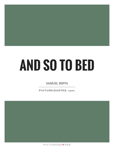 and so to bed and so to bed picture quotes