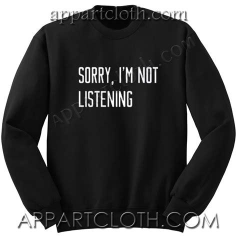 Branded Sorry Im Not Listening sorry i m not listening unisex sweatshirts