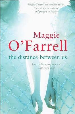 the between us a novel books the distance between us by maggie o farrell reviews