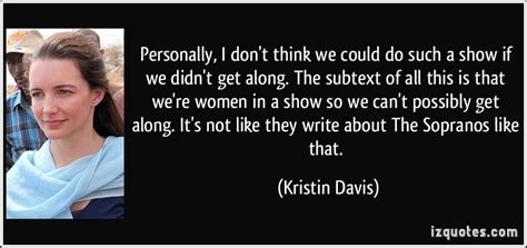 Kristin Davis I Dont A by Dont Get Along Quotes Quotesgram