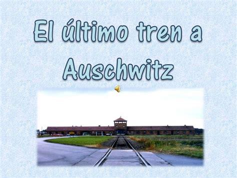 el ultimo tren a el 250 ltimo tren a auschwitz