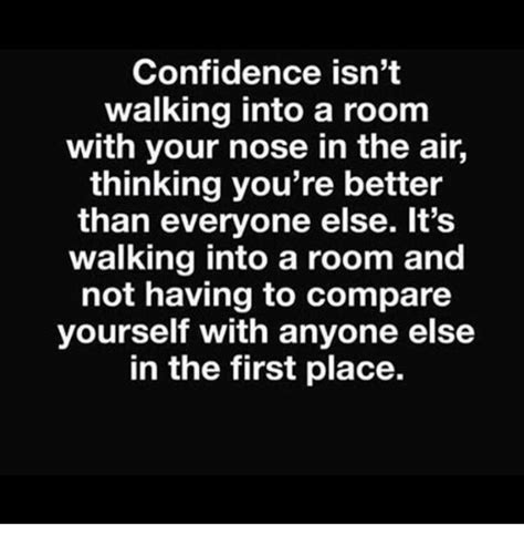 how to walk into a room with confidence confidence isn t walking into a room with your nose in the air thinking you re better than