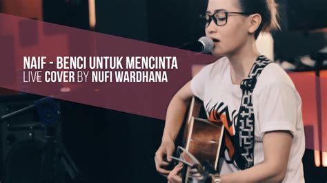 akbar kangen cover dewa 19 live musik free stream nufi wardhana benci untuk mencinta live cover