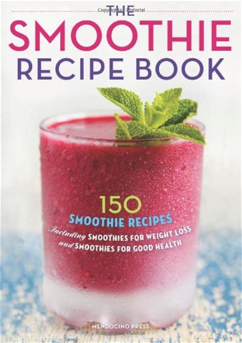 smoothie recipe book 100 smoothies recipes for weight loss detox cleanse and feel great in your books smoothies shopswell