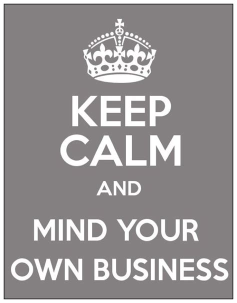quotes about minding your business quotes about minding your own business quotesgram