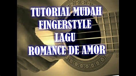 tutorial fingerstyle mudah tutorial mudah fingerstyle lagu romance de amor youtube