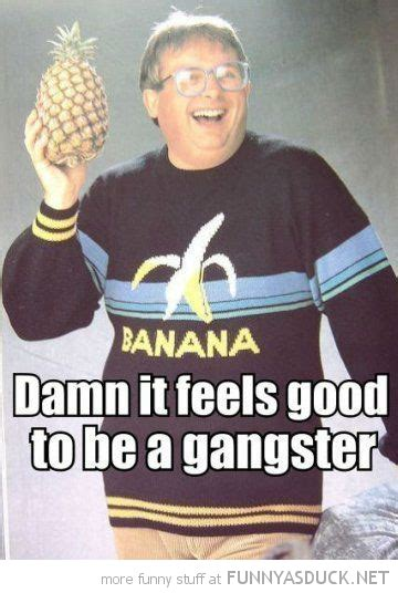 Gangsta Meme - damn it feels good to be a gangster funny meme picture
