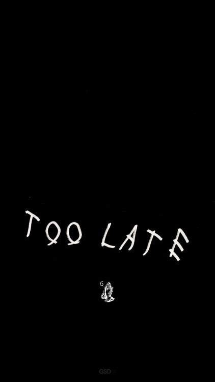 wallpaper for iphone 5 sad too late drake iphone wallpaper legend legend