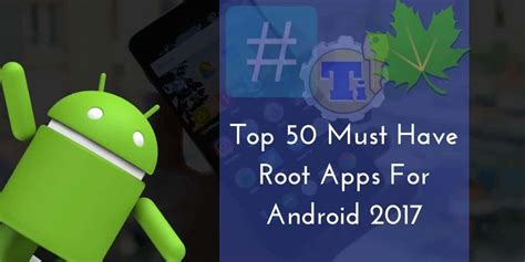 rooting apps for android ultimate list top 50 must root apps for android 2017