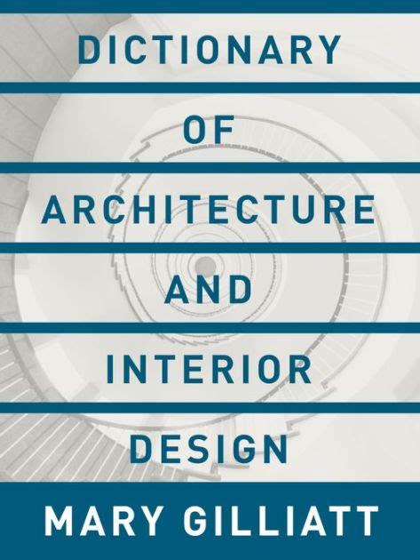 interior design dictionary gilliat s dictionary of architecture furniture and interior design by gilliatt
