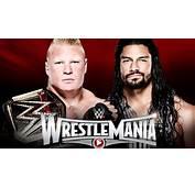 Rumors  Roman Reigns Vs Brock Lesnar At Wrestmania 34
