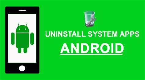uninstall system apps android how to uninstall system apps on android without root