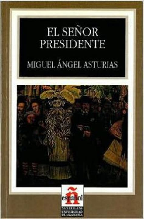 el senor presidente el senor presidente mr president by miguel angel
