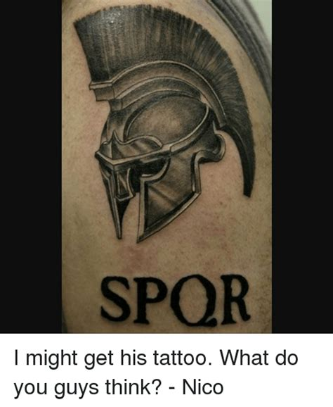 get what you get tattoo spqr i might get his what do you guys think nico