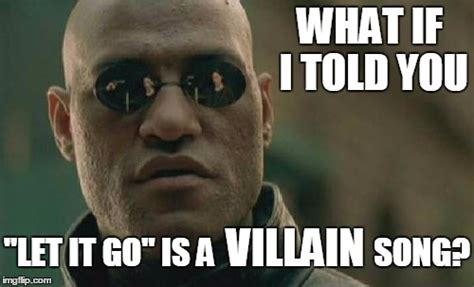 What If I Told You Meme Maker - villain song imgflip