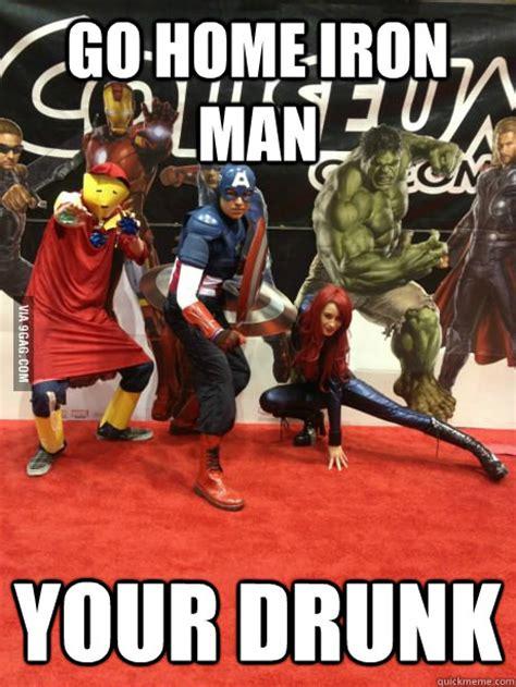 Drunk Man Meme - go home iron man your drunk drunk iron man quickmeme