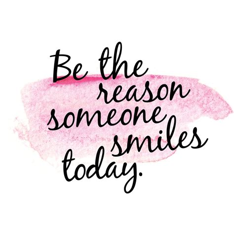 today quotes be the reason someone smiles today inspiration quote