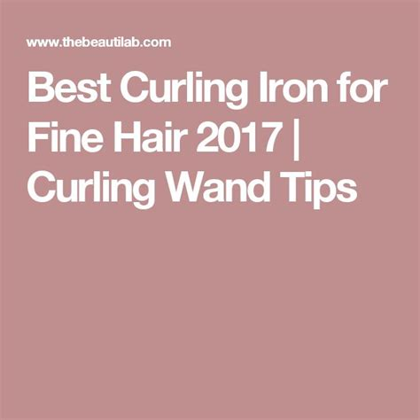 best curling iron for short fine hair 17 best ideas about curling iron tips on pinterest wand