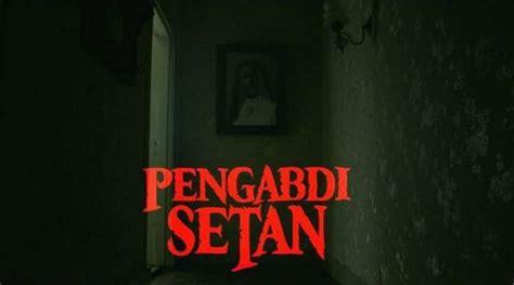 film pengabdi setan jelek go internasional pengabdi setan tambah layar total