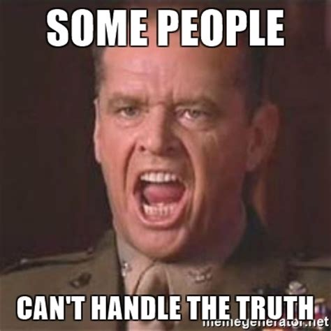 Truth Meme - some people can t handle the truth jack nicholson you